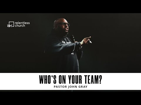 Who's On Your Team?  Pastor John Gray