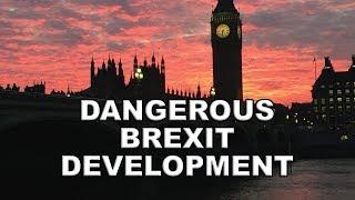 Dangerous Brexit Development!