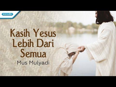 Kasih Yesus Lebih Dari Semua - Mus Mulyadi (with lyric)