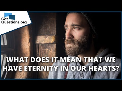 What does it mean that we have eternity in our hearts?  GotQuestions.org