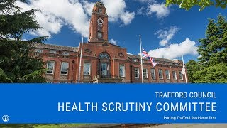 Trafford Council Health Scrutiny Committee Meeting - 6:30pm Wednesday 12 December 2018