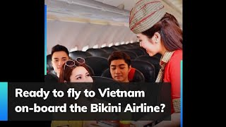 Ready to fly to Vietnam on-board the Bikini Airline?