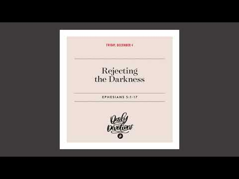 Rejecting the Darkness   Daily Devotional