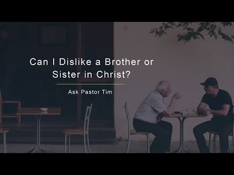 Can I Dislike a Brother or Sister in Christ? - Ask Pastor Tim