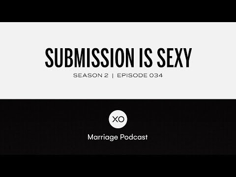 #34: Submission is Sexy  Season 2  XO Marriage Podcast