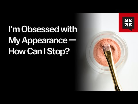 Im Obsessed with My Appearance  How Can I Stop? //  Ask Pastor John