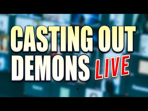 Casting Out Demons  LIVE