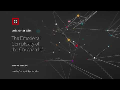 The Emotional Complexity of the Christian Life // Ask Pastor John