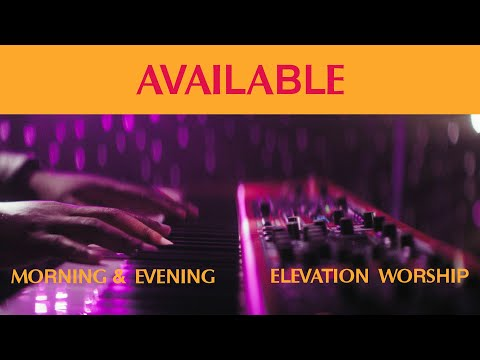 Available (Morning & Evening)  Elevation Worship