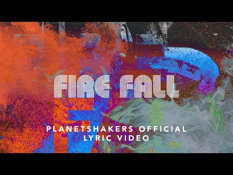 Planetshakers  Fire Fall  Official Lyric Video