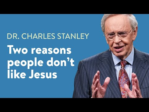 Two Reasons People Don't Like Jesus  Dr. Charles Stanley