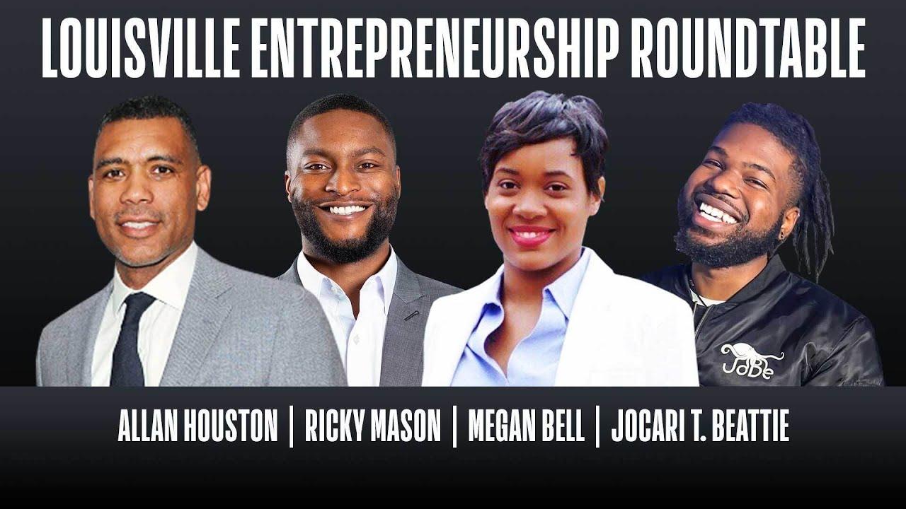 Louisville Entrepreneurship Roundtable – with Allan Houston, Ricky Mason, Megan Bell, JoCari Beattie