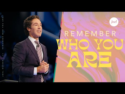 Remember Who You Are  Joel Osteen