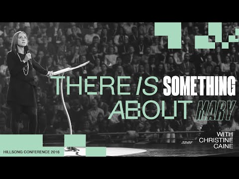 There is something about Mary  Christine Caine  Hillsong Conference - Sydney 2016