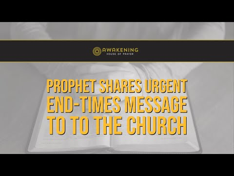 Prophet Shares Urgent End-Times Message to to the Church