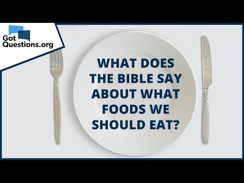 What does the Bible say about what foods we should eat?  GotQuestions.org
