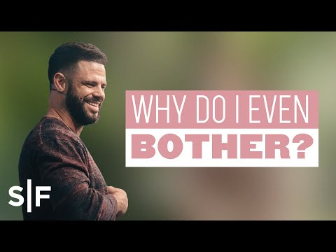 Why Do I Even Bother?  Steven Furtick