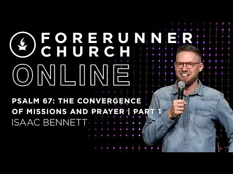 Psalm 67: The Convergence of Missions and Prayer  part 1  Isaac Bennett  Forerunner Church