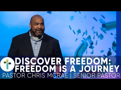 Discover Freedom: Freedom is a Journey  Pastor Chris McRae  Sojourn Church Carrollton, TX