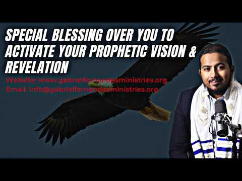 SPECIAL BLESSING OVER YOU TO ACTIVATE YOUR PROPHETIC VISION & REVELATION BY EV. GABRIEL FERNANDES