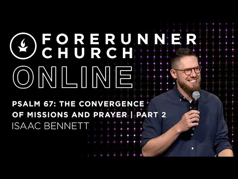 Psalm 67: The Convergence of Missions and Prayer  part 2  Isaac Bennett