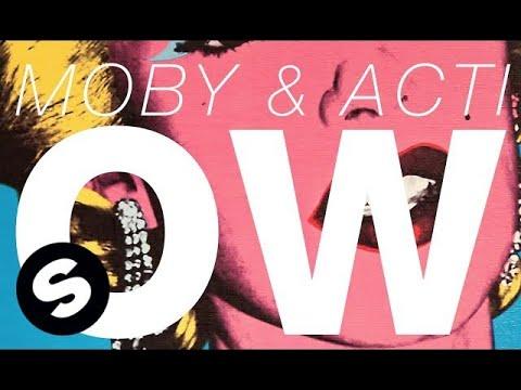 MOBY & ACTI - OW (Original Mix) - UCpDJl2EmP7Oh90Vylx0dZtA