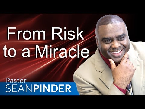 FROM RISK TO A MIRACLE - BIBLE PREACHING  PASTOR SEAN PINDER