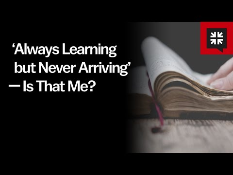 Always Learning but Never Arriving  Is That Me? // Ask Pastor John