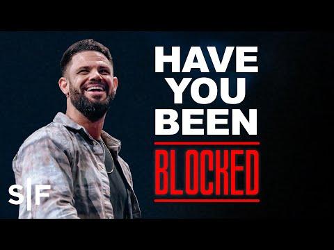 Have You Been Blocked?  Steven Furtick