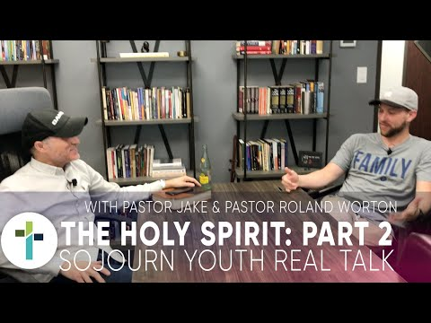 Real Talk - The Holy Spirit: Part 2  Pastor Jake Richter & Pastor Roland Worton  Sojourn Youth