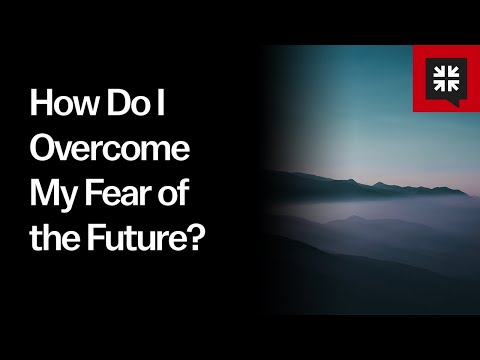 How Do I Overcome My Fear of the Future? // Ask Pastor John