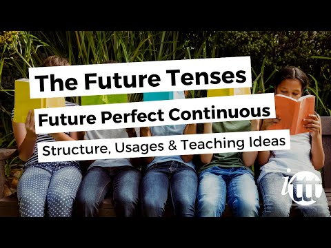 The Future Tenses - Future Perfect Continuous - Structure, Usages and Teaching Ideas