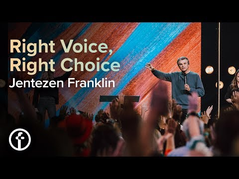 Right Voice, Right Choice  Pastor Jentezen Franklin