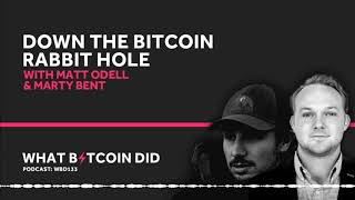 Down the Bitcoin Rabbit Hole with Matt Odell & Marty Bent
