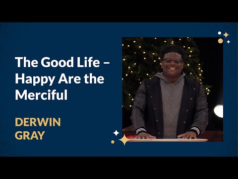 The Good Life - Happy Are The Merciful with Derwin L. Gray