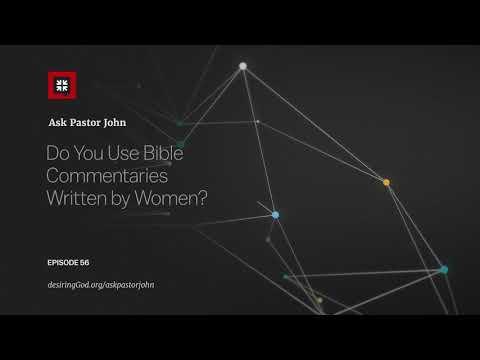 Do You Use Bible Commentaries Written by Women? // Ask Pastor John