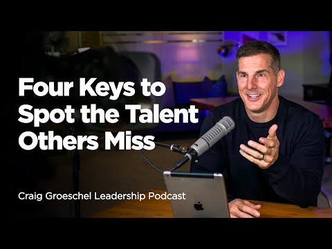 Four Keys to Spot the Talent Others Miss - Craig Groeschel Leadership Podcast