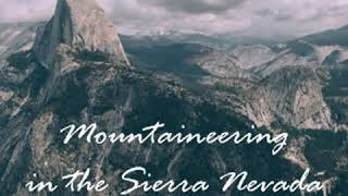 Mountaineering in the Sierra Nevada by Clarence KING Part 1/2 | Full Audio Book