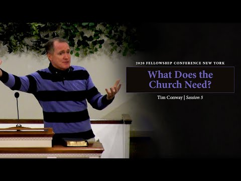 What Does the Church Need? - Tim Conway