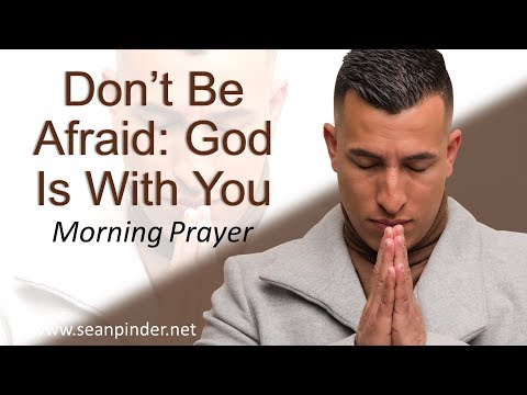 ISAIAH 41 - DON'T BE AFRAID, GOD IS WITH YOU - MORNING PRAYER (video)