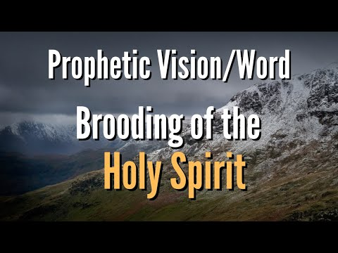 Prophetic Word - Brooding of the Holy Spirit