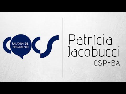 Imagem post: Palavra de Presidente – Patrícia Jacobucci – CSP/BA