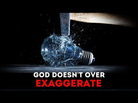 God doesnt Exaggerate
