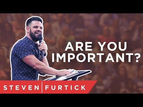 Are you important?  Pastor Steven Furtick