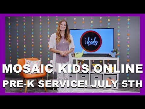 MOSAIC KIDS ONLINE  PRE-K  JULY 5TH