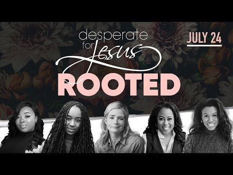 Desperate for Jesus Women's Conference - Rooted - July 24th, 2020
