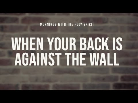 When Your Back is Against the Wall (Prophetic Prayer & Prophecy)