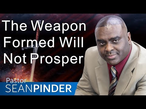 THE WEAPON FORMED WILL NOT PROSPER - BIBLE PREACHING  PASTOR SEAN PINDER