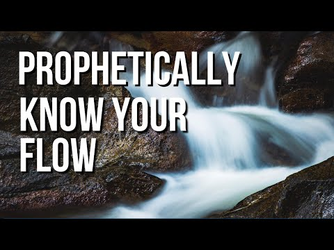 Prophetically Know Your Flow