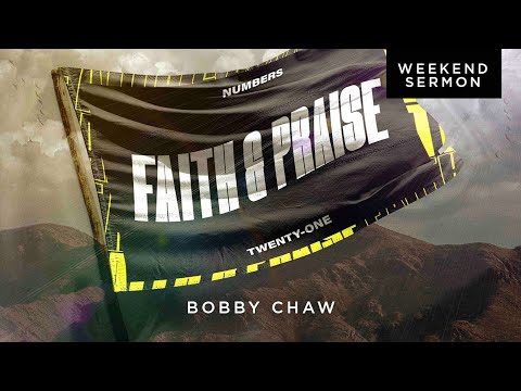 Bobby Chaw: Numbers 21 - Faith & Praise